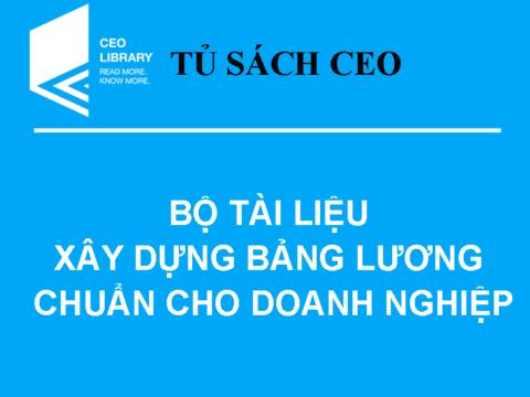Tủ Sách CEO – Tài Liệu Xây Dựng Bảng Lương Chuẩn Nhất
