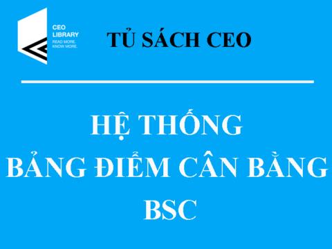 Tủ Sách CEO – Hệ Thống Bảng Điểm Cân Bằng BSC Trong Doanh Nghiệp