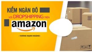 Tủ Sách CEO - Khóa học Kiếm Ngàn Đô Với Dropshipping Trên Amazon